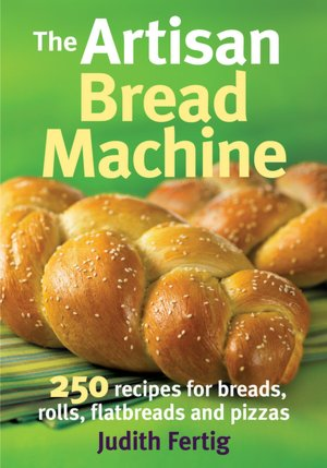 Free full text book downloads The Artisan Bread Machine: 250 Recipes for Breads, Rolls, Flatbreads and Pizzas 9780778802648 (English literature)  by Judith Fertig