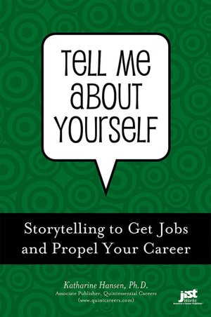 Tell Me about Yourself: Storytelling to Get Jobs and Propel Your Career
