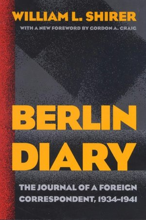 Free download of pdf books Berlin Diary: The Journal of a Foreign Correspondent, 1934-1941