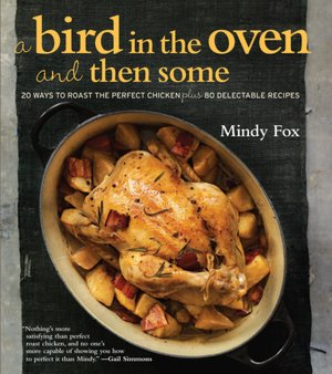 A Bird in the Oven and Then Some: The Perfect Roast Chicken and 80 Delectable Recipes