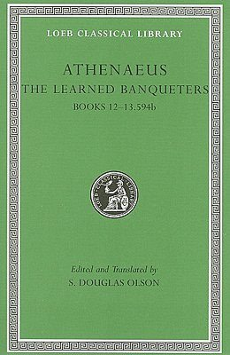 The Learned Banqueters, Volume VI, Books 12-13.594b (Loeb Classical Library)