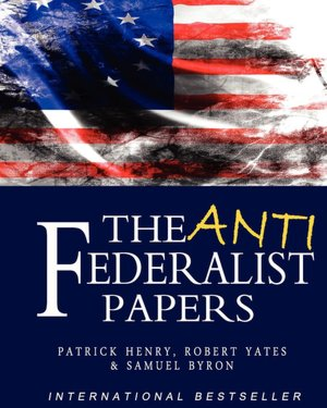 anti federalist essay The anti-federalist papers, edited with an introduction by morton borden, michigan state university press, 1965, library of congress catalog card number: 65-17929 i encourage you to obtain the book by borden and review the editorial comments and background information on these writings.