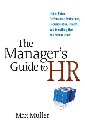 The Manager's Guide to HR Hiring Firing Performance Evaluations Documentation Benefits and Everything Else You Need to Know cover