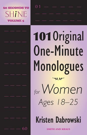 60 Seconds to Shine, Volume 5: 101 Original One-Minute Monologues for Women
