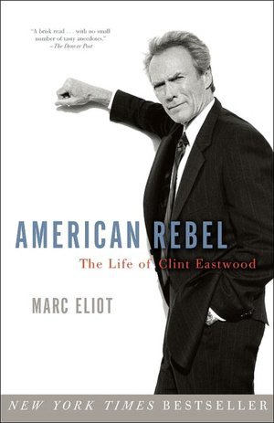 Books in pdf format free download American Rebel: The Life of Clint Eastwood by Marc Eliot  9780307336897