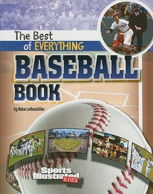 The Best of Everything Baseball Book (Sports Illustrated Kids: the All-Time Best of Sports) Nate LeBoutillier