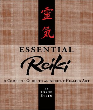 Essential Reiki: A Complete Guide to an Ancient Healing Art