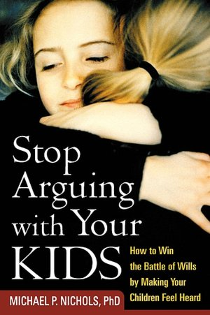 Stop Arguing with Your Kids How to Win the Battle of Wills by Making Your Children Feel Heard cover
