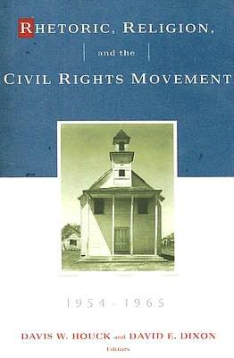 Rhetoric, Religion and the Civil Rights Movement 1954-1965: Studies in Rhetoric and Religion 1