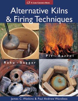 Alternative Kilns and Firing Techniques: Raku, Saggar, Pit, Barrel