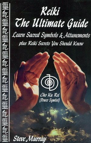Reiki the Ultimate Guide: Learn Sacred Symbols and Attunements plus Reiki Secrets You Should Know