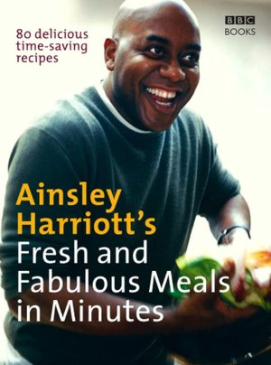 Free ipod downloads books Ainsley Harriott's Fresh and Fabulous Meals in Minutes: 80 Delicious Time-Saving Recipes CHM RTF in English by Ainsley Harriott