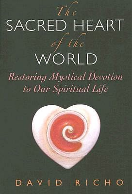 The Sacred Heart of the World: Restoring Mystical Devotion to Our Spiritual Life