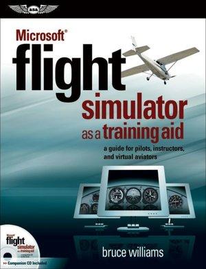 Ebook download pdf file Microsoft Flight Simulator as a Training Aid: A Guide for Pilots, Instructors, and Virtual Aviators