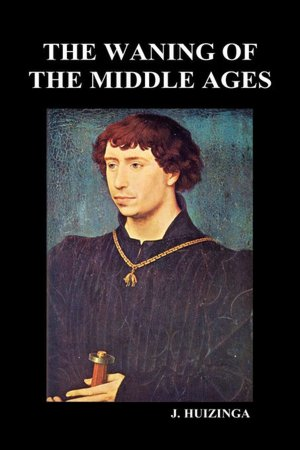 Easy book download free The Waning Of The Middle Ages (Hardback) 9781849028479 by Johan Huizinga (English literature)