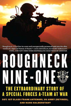 Roughneck Nine One: The Extraordinary Story of a Special Forces A-Team at War