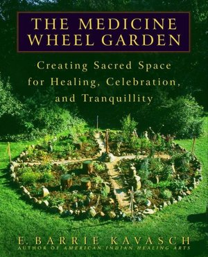 Pdb ebook free download The Medicine Wheel Garden: Creating Sacred Space for Healing, Celebration, and Tranquillity English version by E. Barrie Kavasch 9780553380897