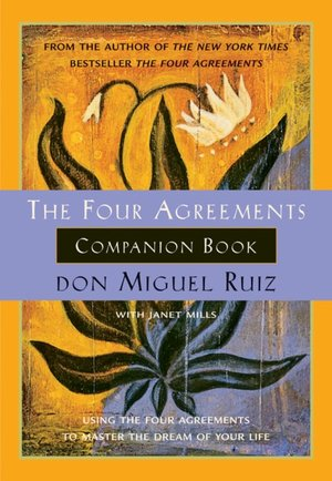 The Four Agreements Companion Book Using The Four Agreements To