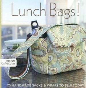 Lunch Bags!: 25 Handmade Sacks & Wraps to Sew Today