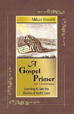 Books audio download for free A Gospel Primer for Christians: Learning to See the Glories of God's Love by Milton Vincent FB2