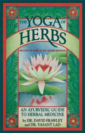 The Yoga of Herbs: (An Ayurvedic Guide to Herbal Medicine)