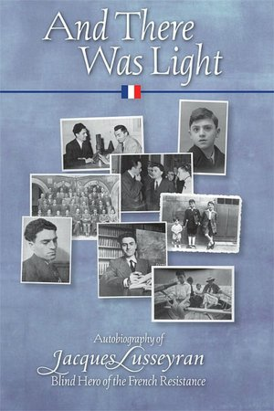 And There Was Light: Autobiography of a Blind Hero of the French Resistance