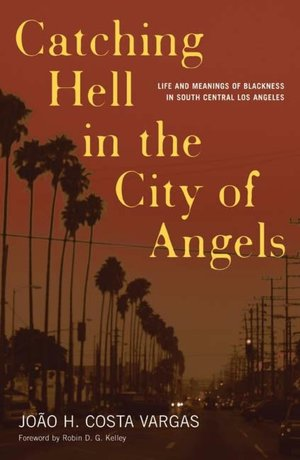 English book download for free Catching Hell In The City Of Angels: Life And Meanings Of Blackness In South Central Los Angeles