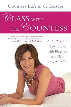 Mobi ebook download Class with the Countess: How to Live with Elegance and Flair by Countess LuAnn de Lesseps  9781592405206 English version