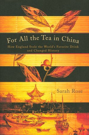 Downloading book online For All the Tea in China: How England Stole the World's Favorite Drink and Changed History 9780670021529 by Sarah Rose in English FB2 PDF