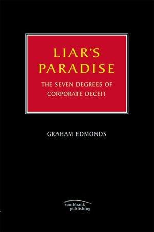 Liar's Paradise: The Seven Degrees of Corporate Deceit Graham Edmonds