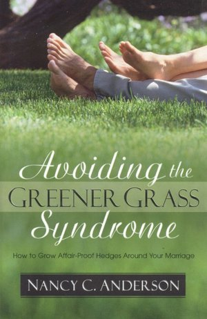 Avoiding the Greener Grass Syndrome: Growing Affair-Proof Hedges around Your Marriage