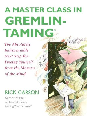 Master Class in Gremlin-Taming: The Absolutely Indispensable Next Step for Freeing Yourself from the Monster of the Mind