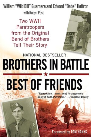 """Free electronic books download pdf Brothers in Battle, Best of Friends: Two WWII Paratroopers from the Original Band of Brothers Tell Their Story by William """"Wild Bill"""" Guarnere, Edward """"Babe"""" Heffron, Robyn Post 9780425224366"""