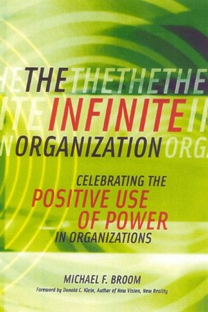 Infinite Organization Celebrating the Positive Use of Power in Organizations cover
