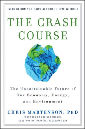 Book free downloads The Crash Course: The Unsustainable Future of Our Economy, Energy, and Environment 9780470927649 by Chris Martenson (English Edition)