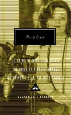 Muriel Spark: The Prime of Miss Jean Brodie, The Girls of Slender Means, The Driver's Seat, The Only Problem