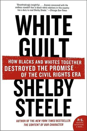 White Guilt: How Blacks and Whites Together Destroyed the Promise of the Civil Rights Era