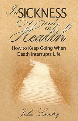 In Sickness and In Health How to Keep Going When Death Parts You cover