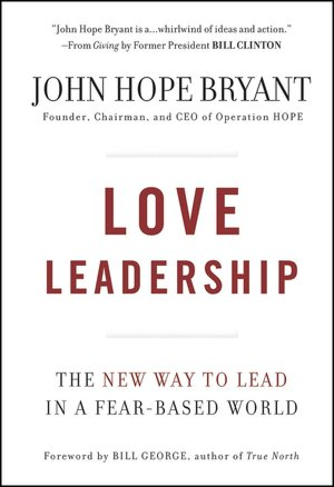 Love Leadership : The New Way to Lead in a Fear-Based World