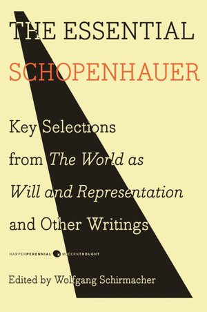 The Essential Schopenhauer: Key Selections from The World As Will and Representation and Other Writings