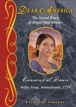 Cannons at Dawn: The Second Diary of Abigail Jane Stewart, Valley Forge, Pennsylvania, 1779 (Dear America Series)