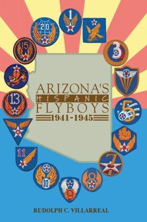 Arizona's Hispanic Flyboys 1941 1945 cover