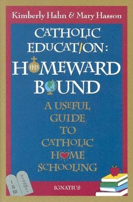 Catholic Education   Homeward Bound A Useful Guide to Catholic Home Schooling cover