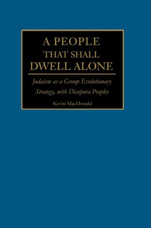A People That Shall Dwell Alone: Judaism as a Group Evolutionary Strategy, with Diaspora Peoples