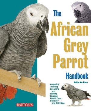 Free pdf books downloading The African Grey Parrot Handbook by Mattie Sue Athan, Dianalee Deter iBook MOBI