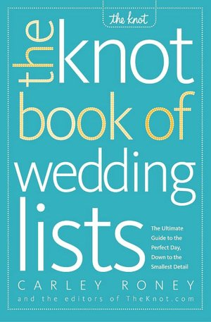 The Knot Book of Wedding Lists The Ultimate Guide to the Perfect Day down