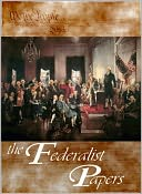 The Federalist Papers (with US Constitution, Bill of Rights, Amendements, & Declaration of Independence) by Alexander Hamilton: NOOK Book Cover