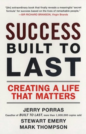 Download book google free Success Built to Last: Creating a Life that Matters (English literature) 9780452288706 ePub by Jerry Porras, Mark Thompson, Stewart Emery
