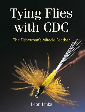 Tying Flies with CDC: The Fisherman's Miracle Feather