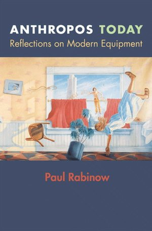 Anthropos Today: Reflections on Modern Equipment (In-Formation) Paul Rabinow